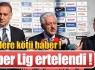 Süper Lig ERTELENDİ !