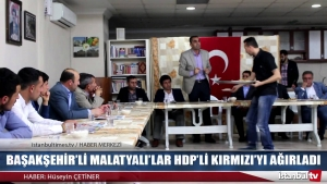 BAŞAKŞEHİR'Lİ MALATYALI'LAR HDP'Lİ KIRMIZI'YI AĞIRLADI mp3