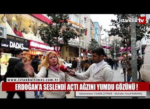 ERDOĞAN'A SESLENDİ AÇTI AĞZINI YUMDU GÖZÜNÜ ! (İSTANBUL-ŞİRİNEVLER)