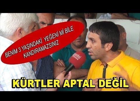 ''SİZ KÜRTLERİ APTAL YERİNE Mİ KOYUYORSUNUZ!''