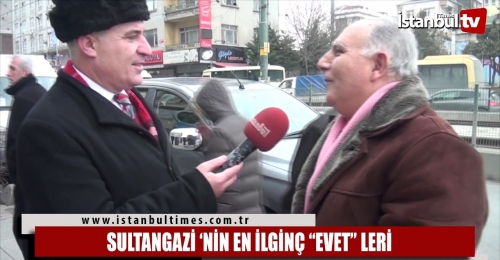 """SULTANGAZİ 'NİN EN İLGİNÇ """"EVET"""" LERİ"""