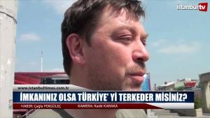 İmkanınız Olsa Türkiye' yi Terkeder misiniz?