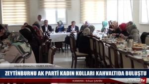 ZEYTİNBURNU AK PARTİ KADIN KOLLARI KAHVALTIDA BULUŞTU