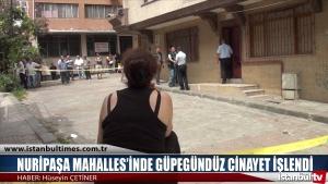 Zeytinburnu Nuripaşa Mahalesinde güpegündüz cinayet işlendi