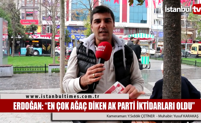Erdoğan; ''En fazla ağaç Ak Parti iktidarlarında dikildi''