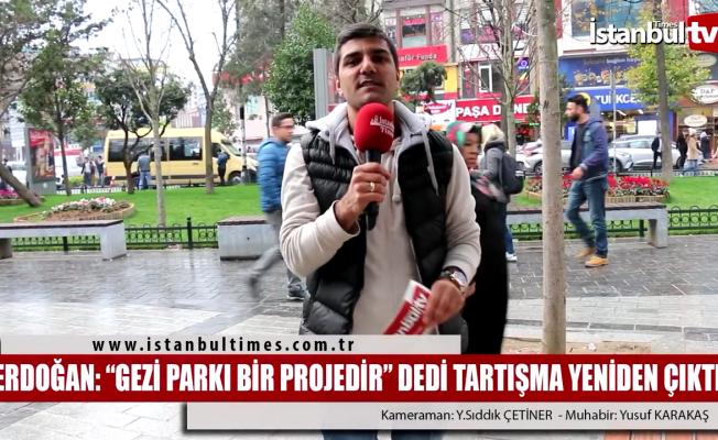 Erdoğan; ''Gezi bir projedir'' dedi tartışma yeniden çıktı