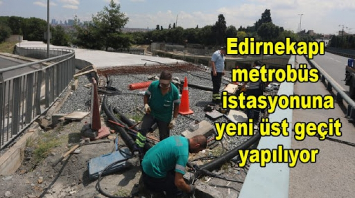 Edirnekapı Metrobüs İstaysonu'na Yeni Üst Geçit