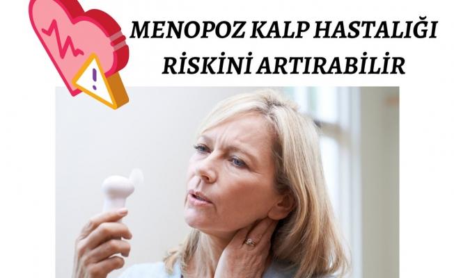 Menopoz Kalp Hastalığı Riskini Arttırabilir