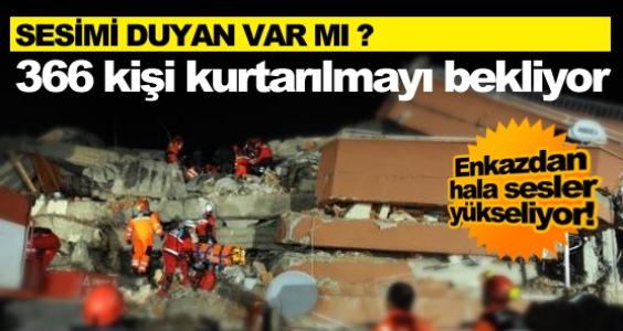 366 kişi kurtarılmayı bekliyor