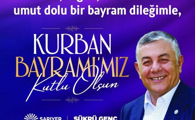 Sarıyer Belediye Başkanı Şükrü Genç'ten Bayram Kutlama Mesajı