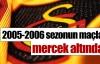 2005-2006 sezonun maçları mercek altında