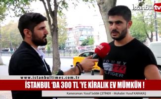 İstanbul'da 300 TL'ye  kiralık ev mümkün!
