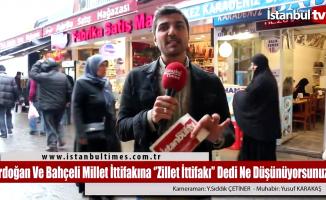Erdoğan ve Bahçeli Millet İttifakına ''Zillet İttifakı'' dedi