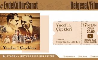 """İBB.Kültür Daire Başkanlığı, """"Yücel'in Çiçekleri Belgeseli""""ile evinize konuk oluyor."""