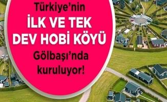 Türkiye'nin İlk Dev Hobi Köyü Gölbaşı'nda Kuruluyor…