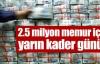 2.5 milyon memur için kader günü