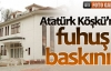 Atatürk'ün köşküne fuhuş baskını