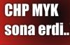 CHP MYK sona erdi!