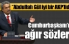 Cumhurbaşkanı Gül'e ağır sözler