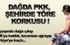 Dağda PKK, şehirde töre korkusu !