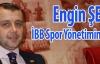 Engin ŞEN İBB Spor Yönetiminde