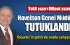 Havelsan Genel Müdürü tutuklandı !