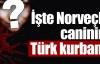 İşte Norveçli caninin Türk kurbanı