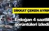 Org. Özel o görüntüleri Erdoğan'a izletti
