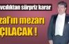 Özal'ın mezarı açılacak !