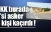 PKK 2'si asker 3 kişi kaçırdı !
