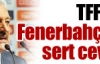 TFF'den Fenerbahçe'ye cevap