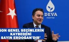 Ali Babacan:  'Son genel seçimlerin kaybedeni Sayın Erdoğan'dır'