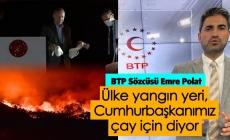 Ülke Yangın Yeri Cumhurbaşkanımız 'Çay İçin' Diyor!