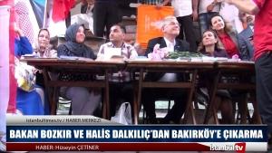 BAKAN BOZKIR VE HALİS DALKILIÇ'DAN BAKIRKÖY'E ÇIKARMA