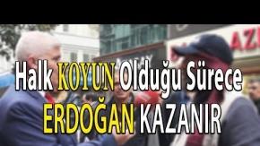 ''Halk Koyun Olursa Erdoğan Kazanır!''