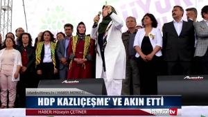 HDP KAZLIÇEŞME' YE AKIN ETTİ