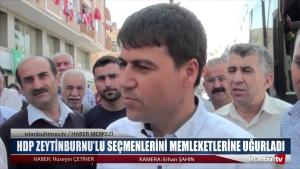 HDP ZEYTİNBURNU'LU SEÇMENLERİNİ MEMLEKETLERİNE UĞURLADI