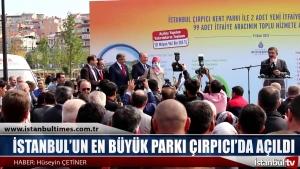 İSTANBUL'UN EN BÜYÜK PARKI ÇIRPICI'DA AÇILDI