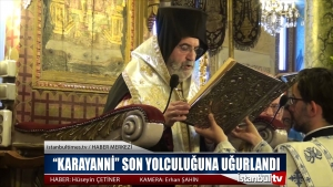 """KARAYANNİ"" SON YOLCULUĞUNA UĞURLANDI"