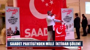 SAADET PARTİSİ'NDEN MİLLİ İKTİDAR ŞÖLENİ