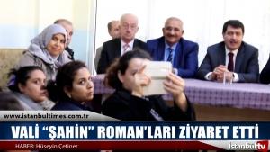 """VALİ """"ŞAHİN"""" ROMAN'LARI ZİYARET ETTİ"""